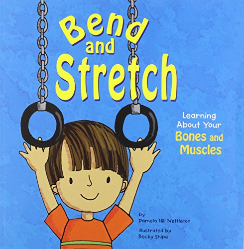 Bend and Stretch: Learning About Your Bones and Muscles (The Amazing Body)