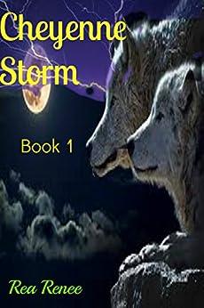 Cheyenne Storm (Cheyenne series Book 1) by [Renee, Rea]