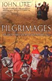 Front cover for the book Pilgrimages: The Great Adventure of the Middle Ages by John Ure