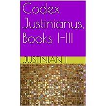 Codex Justinianus, Books I-III (Corpus Juris Civilis Book 12)