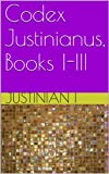 Codex Justinianus, Books I-III (Corpus Juris Civilis Book 12)