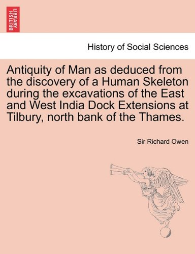 Antiquity of Man as deduced from the discovery of a Human Skeleton during the excavations of the East and West India Dock Extensions at Tilbury, north bank of the Thames. pdf epub