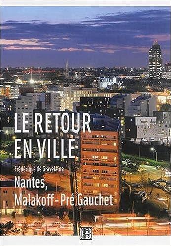 Lire un Le Retour en Ville - Nantes, Malakoff Pré Gauchet pdf