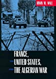 img - for France, the United States, and the Algerian War book / textbook / text book
