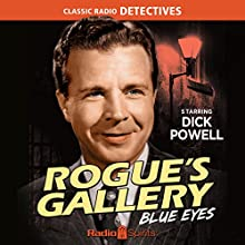 Rogue's Gallery: Blue Eyes Radio/TV Program Auteur(s) : Dee Englebach Narrateur(s) : Dick Powell, Ted von Eltz, Lurene Tuttle