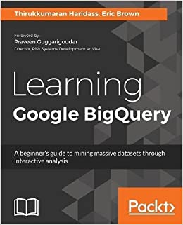 Learning Google BigQuery: A beginner's guide to mining massive