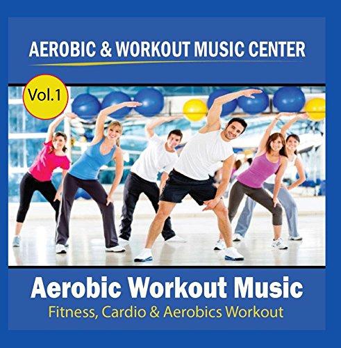 Aerobic Workout Music (Fitness, Cardio & Aerobics Workout) Vol.1