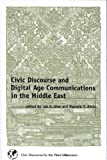 Civic Discourse and Digital Age Communications in the Middle East, Leo A. Gher and Hussein Y. Amin, 1567504736