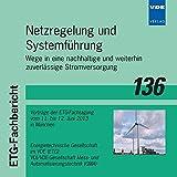 Netzregelung und Systemführung: Wege in eine nachhaltige und weiterhin zuverlässige Stromversorgung Vorträge der ETG-Fachtagung vom 11. bis 12. Juni 2013 in München