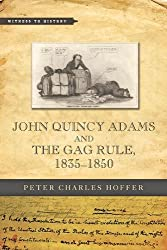 John Quincy Adams and the Gag Rule, 1835–1850 (Witness to History)