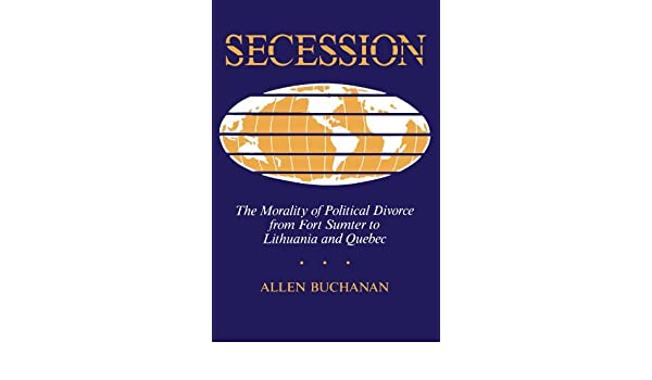 Secession: The Morality Of Political Divorce From Fort Sumter To Lithuania And Quebec: Amazon.es: Allen Buchanan: Libros en idiomas extranjeros