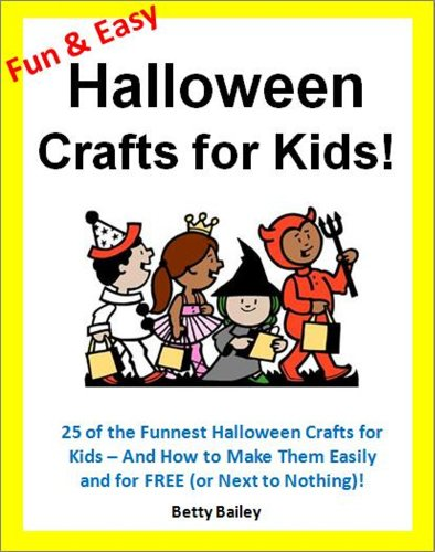Fun and Easy Halloween Crafts for Kids: 25 of the Funnest Halloween Crafts for Kids – and How to Make Them Easily and for FREE (or Next to Nothing)!