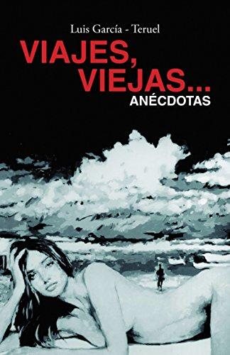 Viajes, Viejas...Anécdotas (Spanish Edition) by [García - Teruel