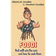 Foods That Will Win The War And How To Cook Them (Illustrated Edition)