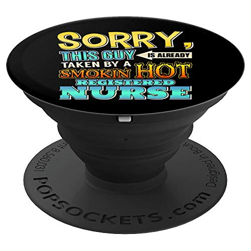 (Sorry, This Guy Is Taken By A Smokin' Hot Registered Nurse - PopSockets Grip and Stand for Phones and)