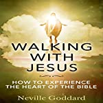 Walking with Jesus: How to Experience the Heart of the Bible | Neville Goddard