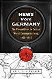 "Heidi Tworek, ""News from Germany: The Competition to Control World Communications, 1900-1945"" (Harvard UP, 2019)"