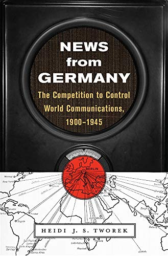 News from Germany: The Competition to Control World Communications, 1900-1945 (Harvard Historical Studies) ()