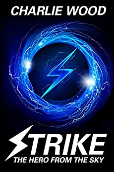 Strike: The Hero From The Sky (The STRIKE Trilogy, Book 1) by [Wood, Charlie]