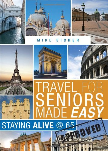 Travel for Seniors Made Easy: Staying Alive @ 65