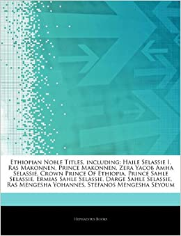Articles On Ethiopian Noble Titles, including: Haile