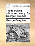 The Recruiting Officer a Comedy by George Farquhar, George Farquhar, 114078594X