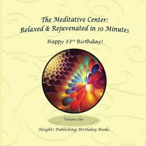 Happy 33rd Birthday! Relaxed & Rejuvenated in 10 Minutes Volume One: Exceptionally beautiful birthday gift, in Novelty & More, brief meditations, ... birthday card, in Office, in All Departments