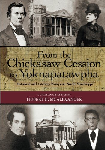 From the Chickasaw Cession to Yoknapatawpha: Historical and Literary Essays on North Mississippi