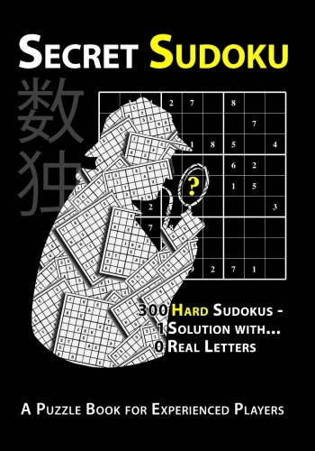 Secret Sudoku: 300 Hard Sudokus - 1 Solution with 0 Real Letters: A Puzzle Book for Experienced Players