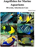Angelfishes for Marine Aquariums: Diversity, Selection & Care