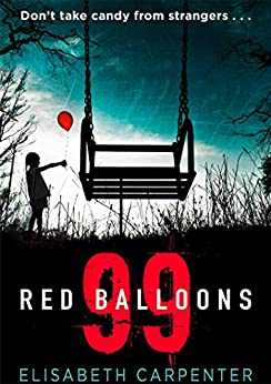 99 Red Balloons: A chillingly clever psychological thriller with a stomach-flipping twist by [Carpenter, Elisabeth]