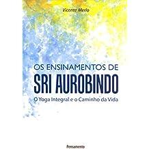 Ensinamentos de Sri Aurobindo: O Yoga Integral e o Caminho da Vida