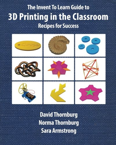 The Invent To Learn Guide To 3D Printing In The Classroom  Recipes For Success