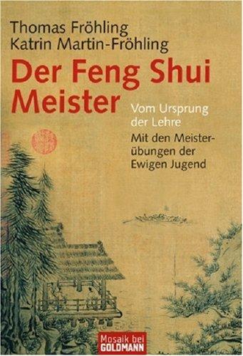 Der Feng Shui Meister. Wie wir überall gut wohnen - richtig leben.