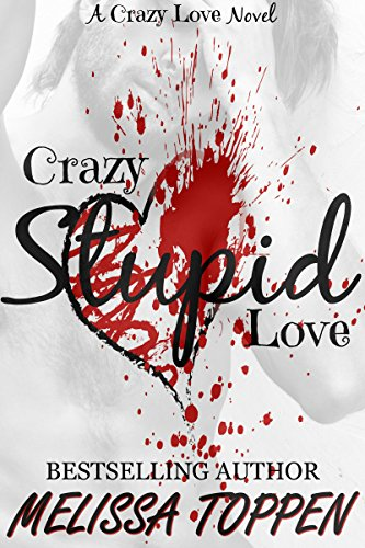 Crazy Stupid Love: A Bad Boy Romance (Crazy Love Book 1) by [Toppen, Melissa]