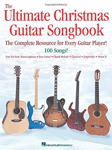The Ultimate Christmas Guitar Songbook: The Complete Resource for Every Guitar Player! (Non Traditional Christmas Songs)