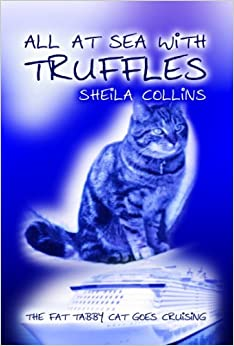 All At Sea With Truffles: The Fat Tabby Cat Goes Cruising by Sheila Collins (2011-07-01)