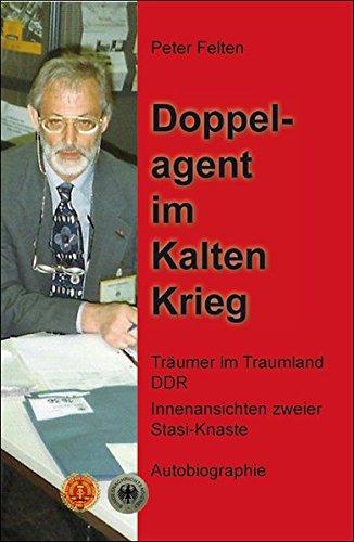 Doppelagent im Kalten Krieg: Träumer im Traumland DDR - Innenansichten zweier Stasi-Knaste-Autobiographie