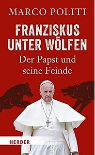 franziskus unter wlfen der papst und seine feinde