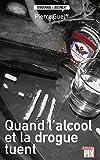 Quand l'alcool et la drogue tuent: Histoires vraies (Témoignage & document) (French Edition)