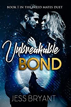 Unbreakable Bond (Fated Mates Duet Book 1) by [Bryant, Jess]