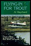 Flying-In for Trout, Al Raychard, 0896211088
