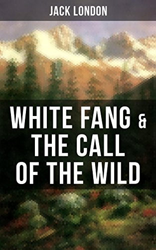 White Fang & The Call of the Wild: Adventure Classics of the American North