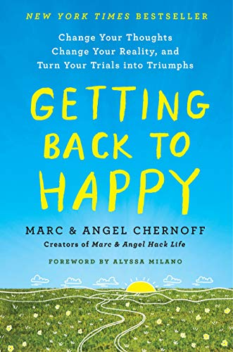 Getting Back to Happy: Change Your Thoughts, Change Your Reality, and Turn Your Trials into Triumphs (Things To Think About Before Getting A Divorce)
