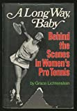 Front cover for the book A long way, baby;: Behind the scenes in women's pro tennis by Grace Lichtenstein