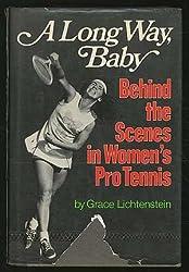 A Long Way Baby: Behind the Scenes in Women's Pro Tennis.