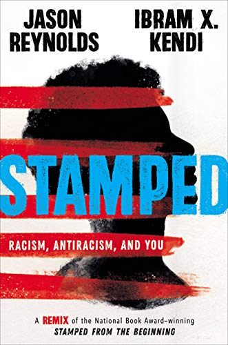 Stamped: Racism, Antiracism, and You: A Remix of the National Book Award-winning Stamped from the Beginning by [Reynolds, Jason, Kendi, Ibram X.]