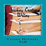 Teaching Creative Writing: A Teaching Handbook with Weekly Lesson Plans | Valerie Hockert