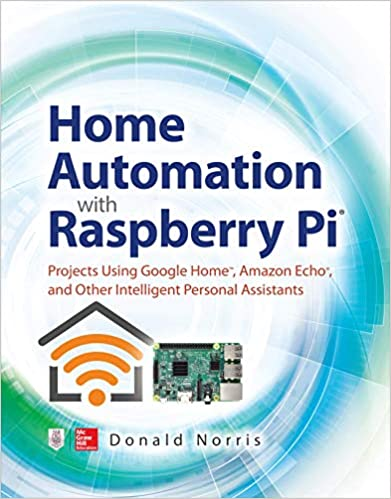Home Automation with Raspberry Pi: Projects Using Google