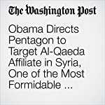 Obama Directs Pentagon to Target Al-Qaeda Affiliate in Syria, One of the Most Formidable Forces Fighting Assad | Adam Entous